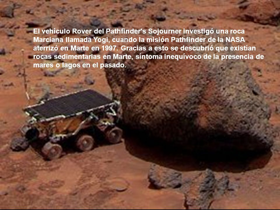 El vehículo Rover del Pathfinder's Sojourner investigó una roca Marciana llamada Yogi, cuando la misión Pathfinder de la NASA aterrizó en Marte en 199