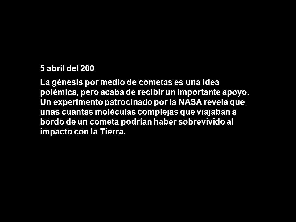 5 abril del 200 La génesis por medio de cometas es una idea polémica, pero acaba de recibir un importante apoyo. Un experimento patrocinado por la NAS