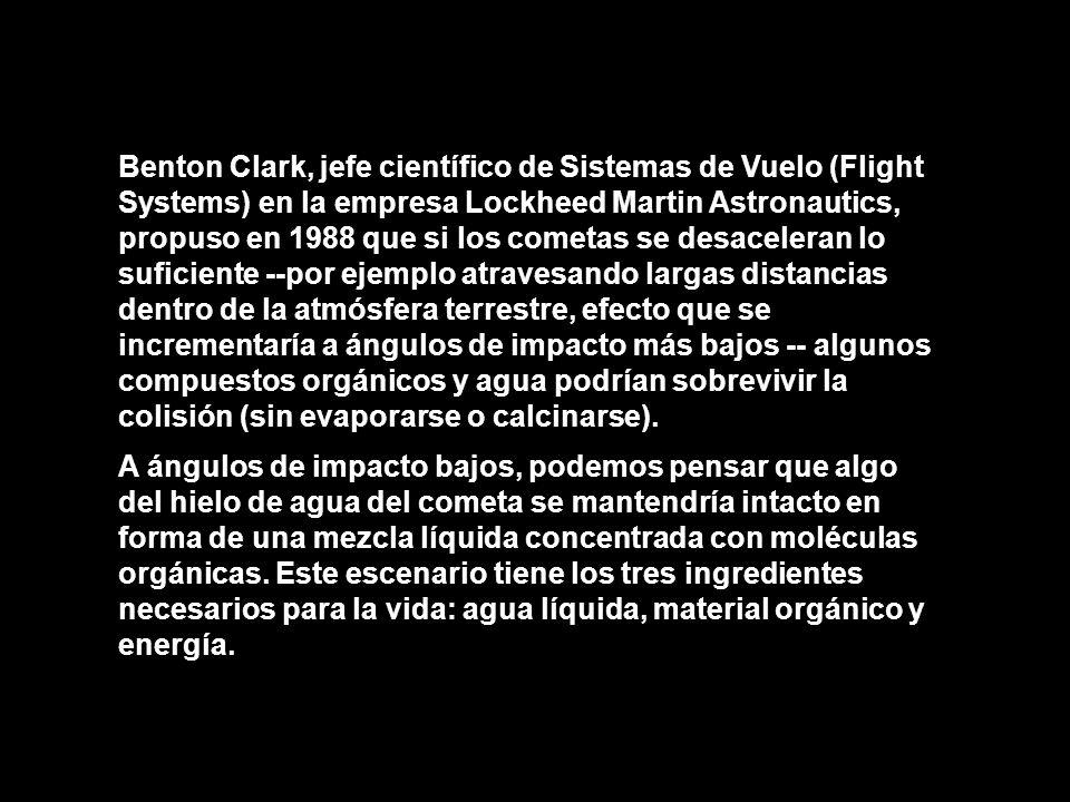 Benton Clark, jefe científico de Sistemas de Vuelo (Flight Systems) en la empresa Lockheed Martin Astronautics, propuso en 1988 que si los cometas se