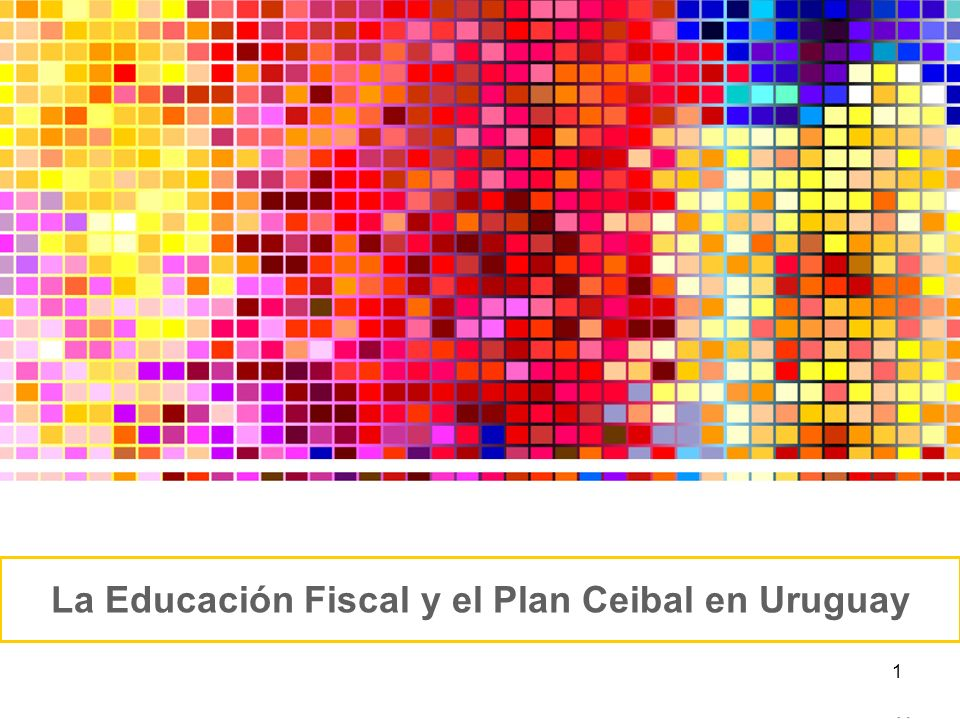 La Educación Fiscal y el Plan Ceibal en Uruguay 1