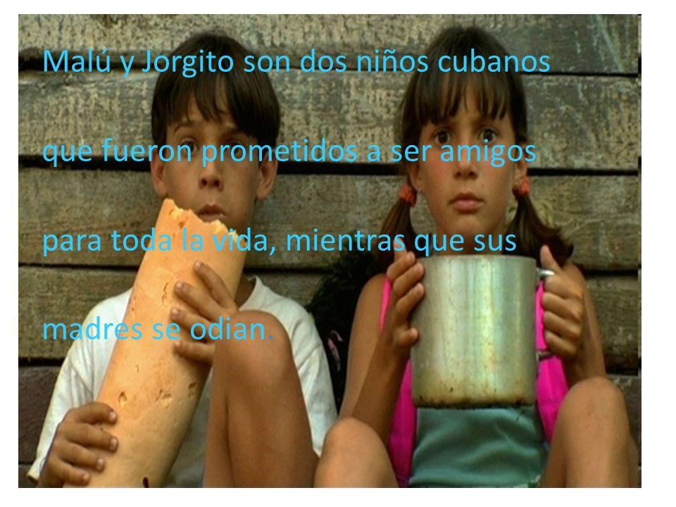 Malú y Jorgito son dos niños cubanos que fueron prometidos a ser amigos para toda la vida, mientras que sus madres se odian.