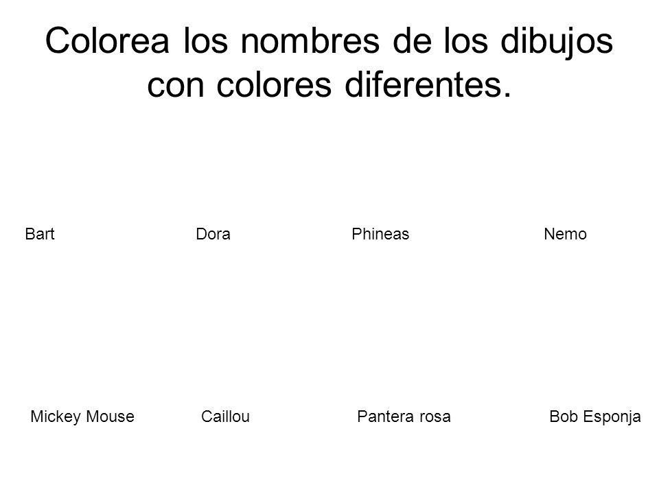 Pantera rosaMickey MouseBob EsponjaCaillou Colorea los nombres de los dibujos con colores diferentes. PhineasBartNemoDora