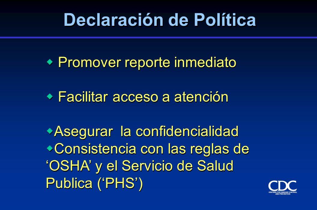 Promover reporte inmediato Facilitar acceso a atención Asegurar la confidencialidad Consistencia con las reglas de OSHA y el Servicio de Salud Publica