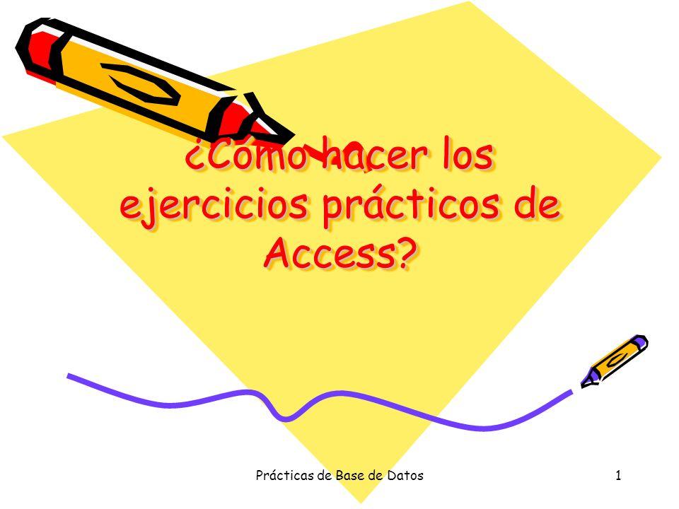 Prácticas de Base de Datos1 ¿Cómo hacer los ejercicios prácticos de Access?