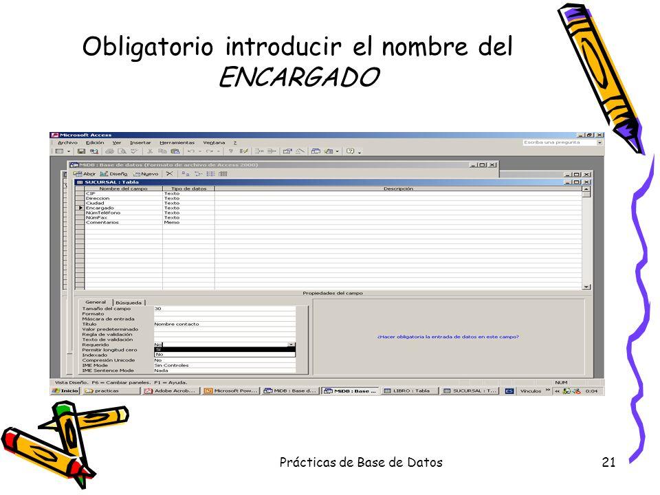 Prácticas de Base de Datos21 Obligatorio introducir el nombre del ENCARGADO