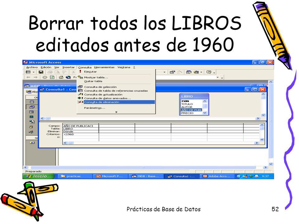 Prácticas de Base de Datos52 Borrar todos los LIBROS editados antes de 1960