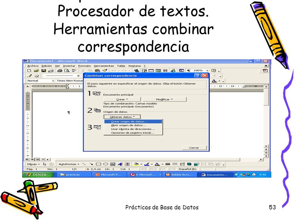 Prácticas de Base de Datos53 Correo personalizado: Desde el Procesador de textos. Herramientas combinar correspondencia