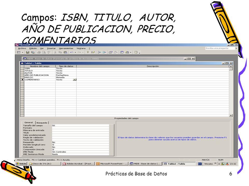 Prácticas de Base de Datos6 Campos: ISBN, TITULO, AUTOR, AÑO DE PUBLICACION, PRECIO, COMENTARIOS