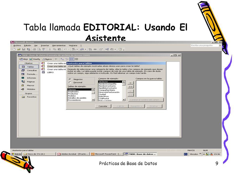 Prácticas de Base de Datos9 Tabla llamada EDITORIAL: Usando El Asistente
