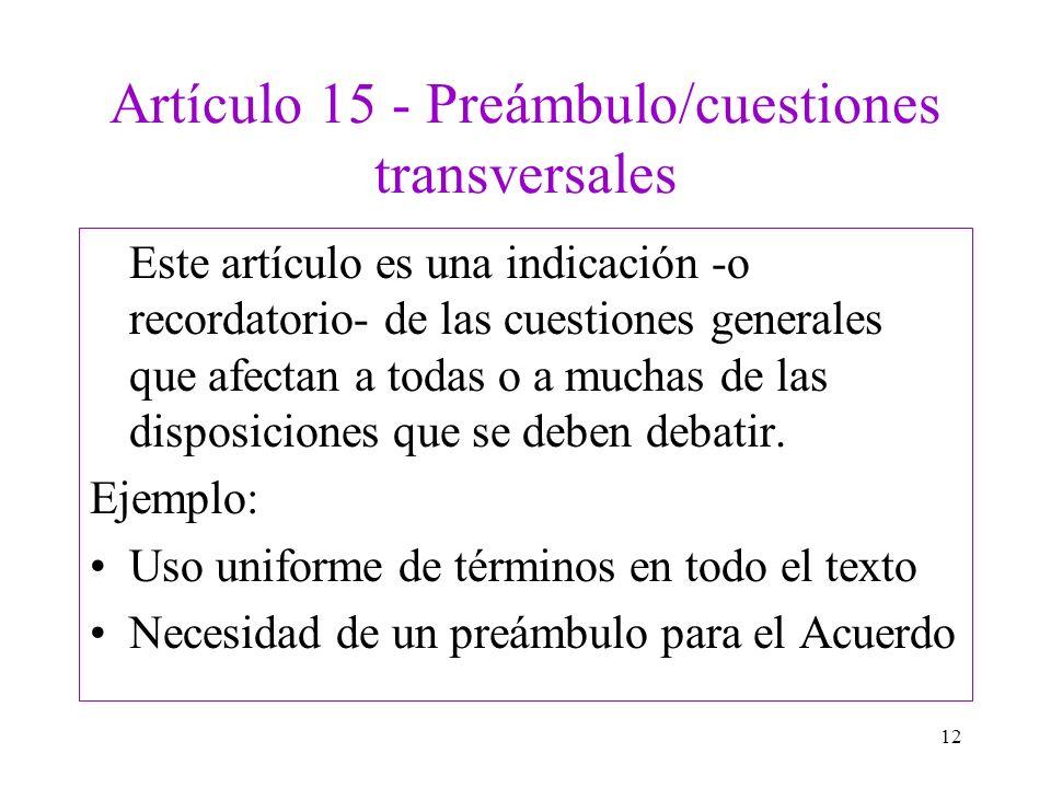 12 Artículo 15 - Preámbulo/cuestiones transversales Este artículo es una indicación -o recordatorio- de las cuestiones generales que afectan a todas o