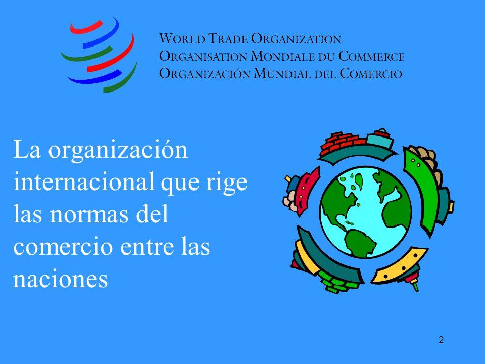 2 La organización internacional que rige las normas del comercio entre las naciones