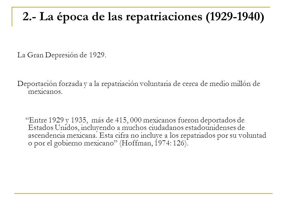 2.- La época de las repatriaciones (1929-1940) La Gran Depresión de 1929. Deportación forzada y a la repatriación voluntaria de cerca de medio millón