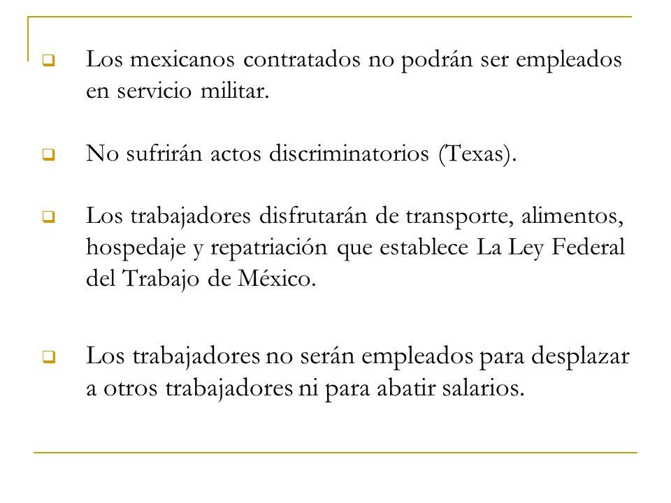 Los mexicanos contratados no podrán ser empleados en servicio militar. No sufrirán actos discriminatorios (Texas). Los trabajadores disfrutarán de tra