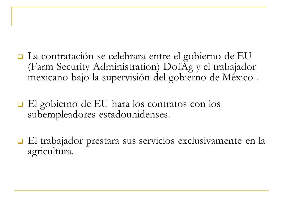 La contratación se celebrara entre el gobierno de EU (Farm Security Administration) DofAg y el trabajador mexicano bajo la supervisión del gobierno de