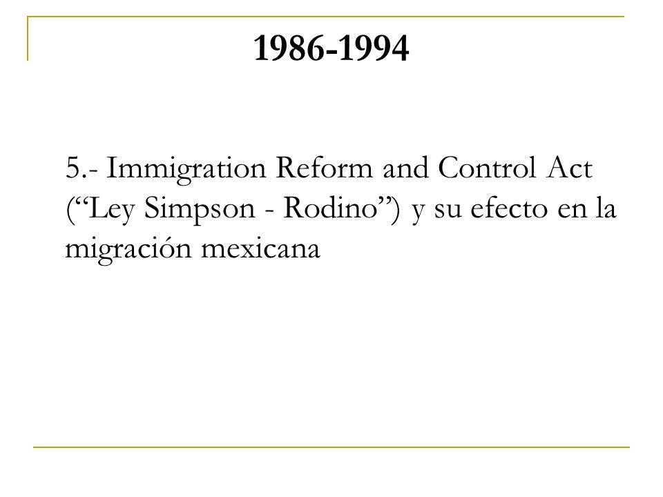 1986-1994 5.- Immigration Reform and Control Act (Ley Simpson - Rodino) y su efecto en la migración mexicana