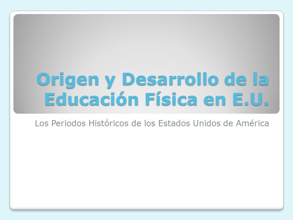 Origen y Desarrollo de la Educación Física en E.U. Los Periodos Históricos de los Estados Unidos de América