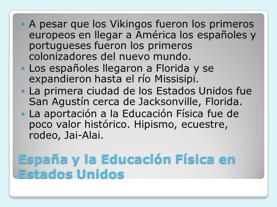 España y la Educación Física en Estados Unidos A pesar que los Vikingos fueron los primeros europeos en llegar a América los españoles y portugueses f