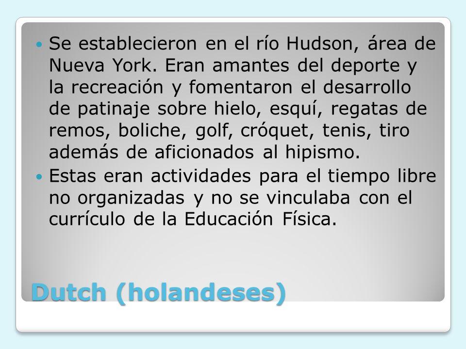 Dutch (holandeses) Se establecieron en el río Hudson, área de Nueva York. Eran amantes del deporte y la recreación y fomentaron el desarrollo de patin