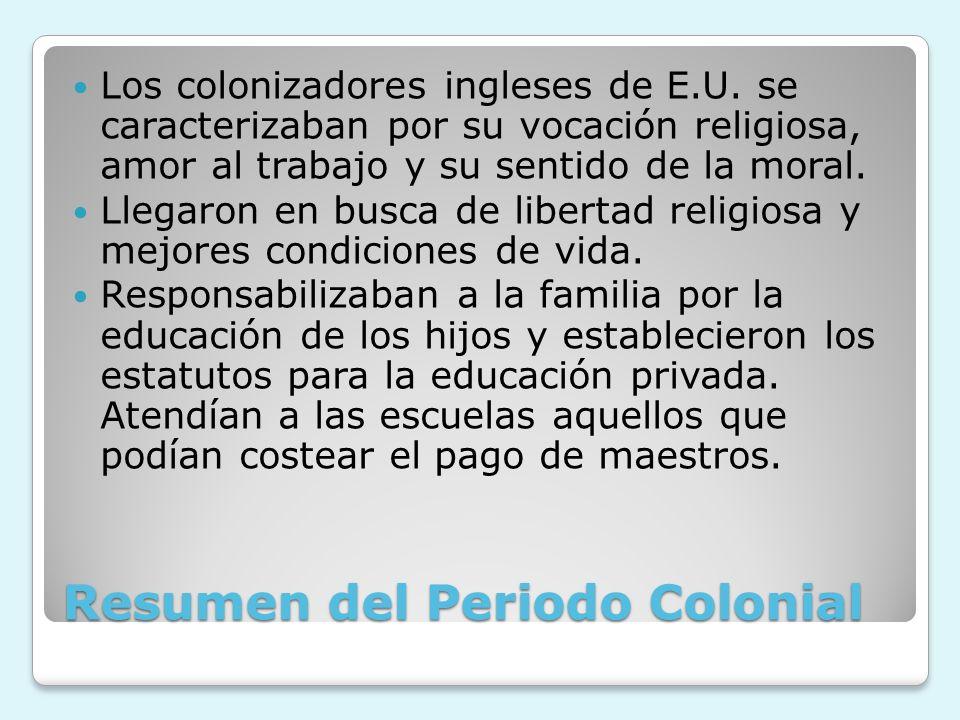Resumen del Periodo Colonial Los colonizadores ingleses de E.U. se caracterizaban por su vocación religiosa, amor al trabajo y su sentido de la moral.