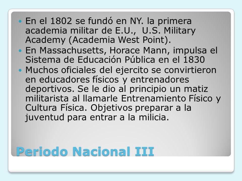 Periodo Nacional III En el 1802 se fundó en NY. la primera academia militar de E.U., U.S. Military Academy (Academia West Point). En Massachusetts, Ho