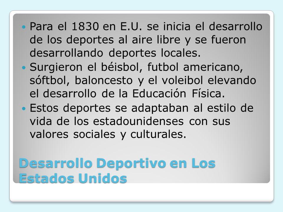 Desarrollo Deportivo en Los Estados Unidos Para el 1830 en E.U. se inicia el desarrollo de los deportes al aire libre y se fueron desarrollando deport