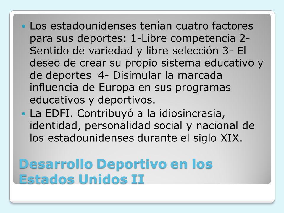 Desarrollo Deportivo en los Estados Unidos II Los estadounidenses tenían cuatro factores para sus deportes: 1-Libre competencia 2- Sentido de variedad