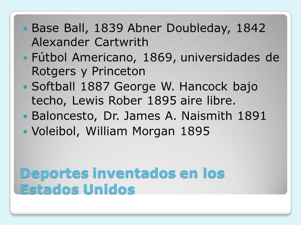 Deportes inventados en los Estados Unidos Base Ball, 1839 Abner Doubleday, 1842 Alexander Cartwrith Fútbol Americano, 1869, universidades de Rotgers y