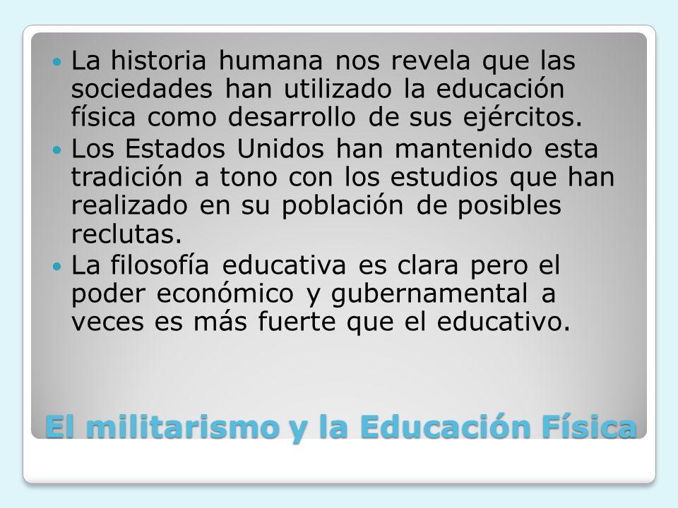 El militarismo y la Educación Física La historia humana nos revela que las sociedades han utilizado la educación física como desarrollo de sus ejércit