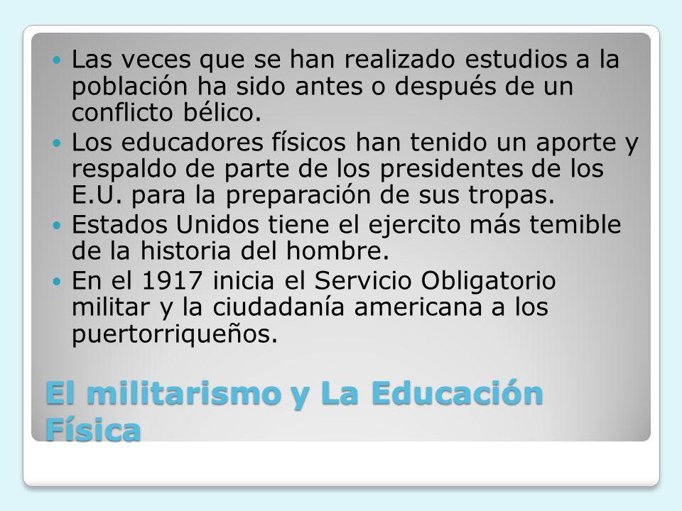 El militarismo y La Educación Física Las veces que se han realizado estudios a la población ha sido antes o después de un conflicto bélico. Los educad