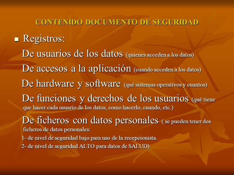 CONTENIDO DOCUMENTO DE SEGURIDAD Registros: Registros: De usuarios de los datos (quienes acceden a los datos) De usuarios de los datos (quienes accede