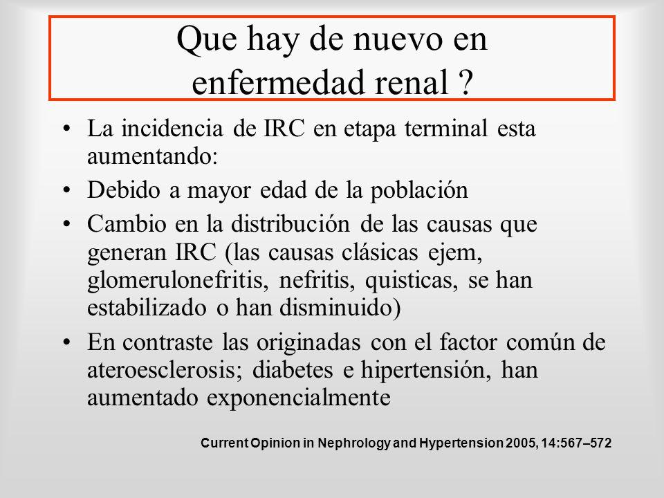Que hay de nuevo en enfermedad renal ? La incidencia de IRC en etapa terminal esta aumentando: Debido a mayor edad de la población Cambio en la distri