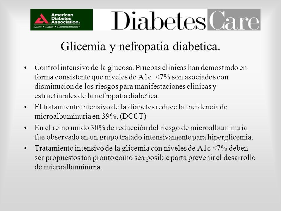 Glicemia y nefropatia diabetica. Control intensivo de la glucosa. Pruebas clinicas han demostrado en forma consistente que niveles de A1c <7% son asoc