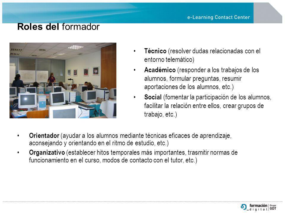 Roles del formador Técnico (resolver dudas relacionadas con el entorno telemático) Académico (responder a los trabajos de los alumnos, formular pregun