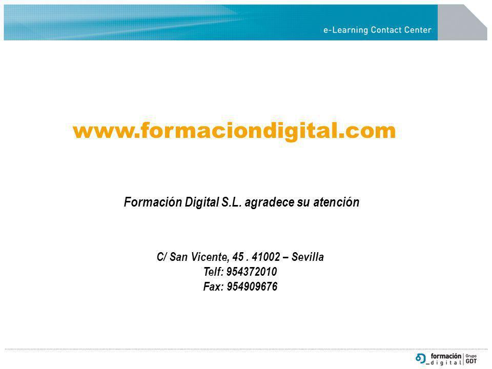 Formación Digital S.L. agradece su atención C/ San Vicente, 45. 41002 – Sevilla Telf: 954372010 Fax: 954909676 www.formaciondigital.com