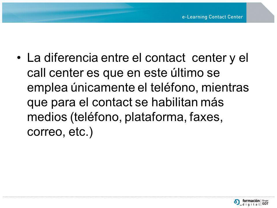 La diferencia entre el contact center y el call center es que en este último se emplea únicamente el teléfono, mientras que para el contact se habilit
