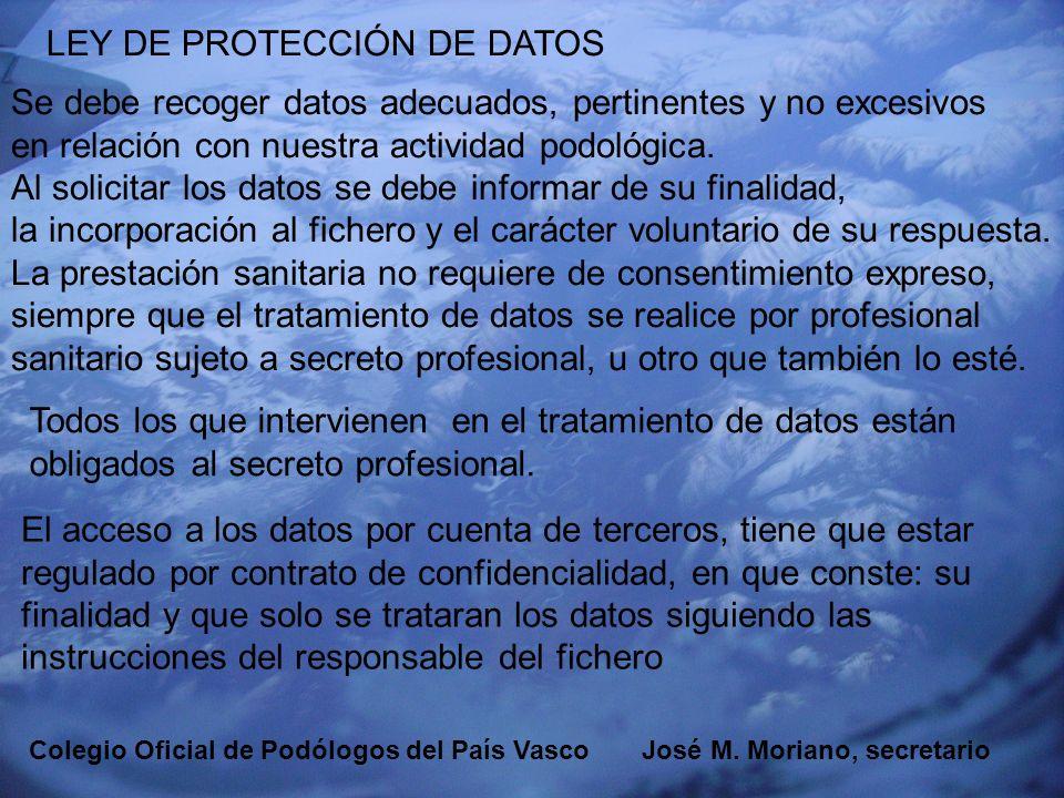 EUSKADIKO PODOLOGOEN ELKARGOA COLEGIO OFICIAL DE PODÓLOGOS DEL PAÍS VASCO LEY DE PROTECCIÓN DE DATOS Se debe recoger datos adecuados, pertinentes y no