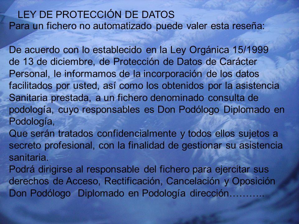 EUSKADIKO PODOLOGOEN ELKARGOA COLEGIO OFICIAL DE PODÓLOGOS DEL PAÍS VASCO LEY DE PROTECCIÓN DE DATOS Para un fichero no automatizado puede valer esta