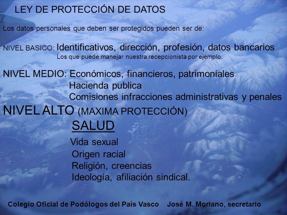 EUSKADIKO PODOLOGOEN ELKARGOA COLEGIO OFICIAL DE PODÓLOGOS DEL PAÍS VASCO LEY DE PROTECCIÓN DE DATOS Los datos personales que deben ser protegidos pue