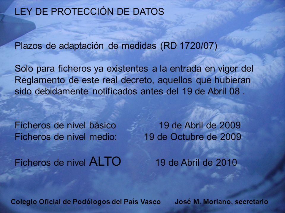 EUSKADIKO PODOLOGOEN ELKARGOA COLEGIO OFICIAL DE PODÓLOGOS DEL PAÍS VASCO LEY DE PROTECCIÓN DE DATOS Obligaciones básicas: (que tenemos que cumplir siempre) DATOS DE SALUD 1- Declaración de ficheros a la Agencia Española de Protección de Datos (A.E.P.D.) 2- Tener un plan de seguridad adaptado a la ley y recogido en un documento.