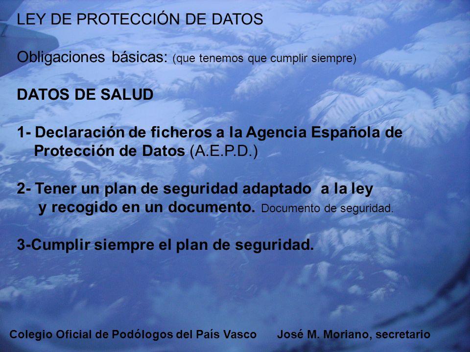 EUSKADIKO PODOLOGOEN ELKARGOA COLEGIO OFICIAL DE PODÓLOGOS DEL PAÍS VASCO LEY DE PROTECCIÓN DE DATOS Obligaciones periódicas (a realizar periódicamente) DATOS DE SALUD 1- Auditoria cada dos años.