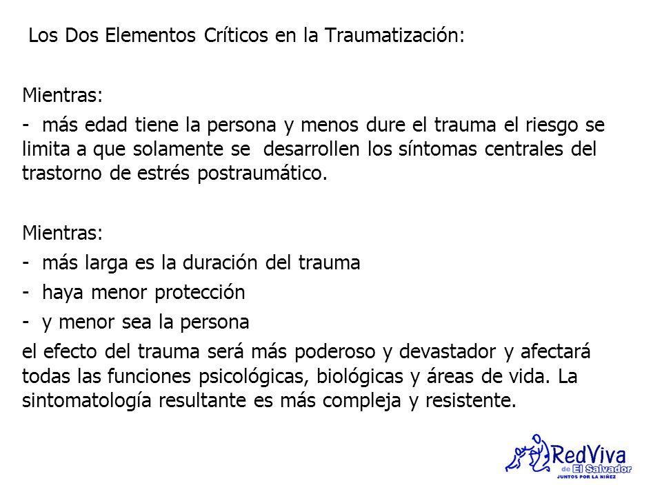 Los Dos Elementos Críticos en la Traumatización: Mientras: - más edad tiene la persona y menos dure el trauma el riesgo se limita a que solamente se d