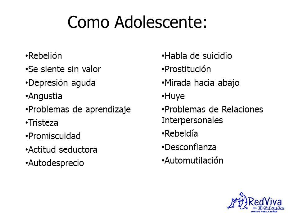 Como Adolescente: Rebelión Se siente sin valor Depresión aguda Angustia Problemas de aprendizaje Tristeza Promiscuidad Actitud seductora Autodesprecio