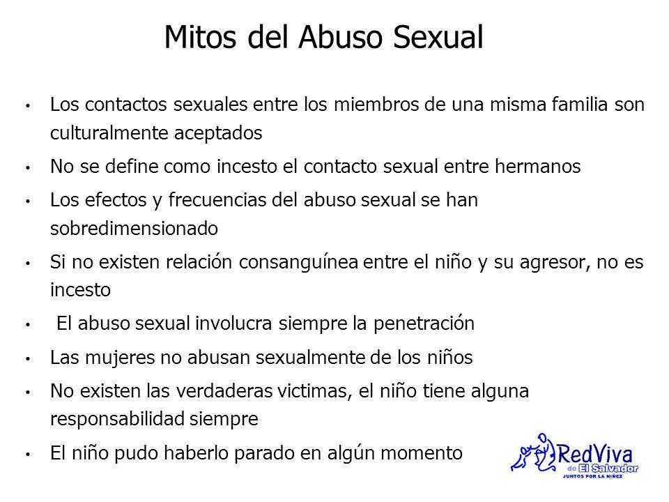Mitos del Abuso Sexual Los contactos sexuales entre los miembros de una misma familia son culturalmente aceptados No se define como incesto el contact