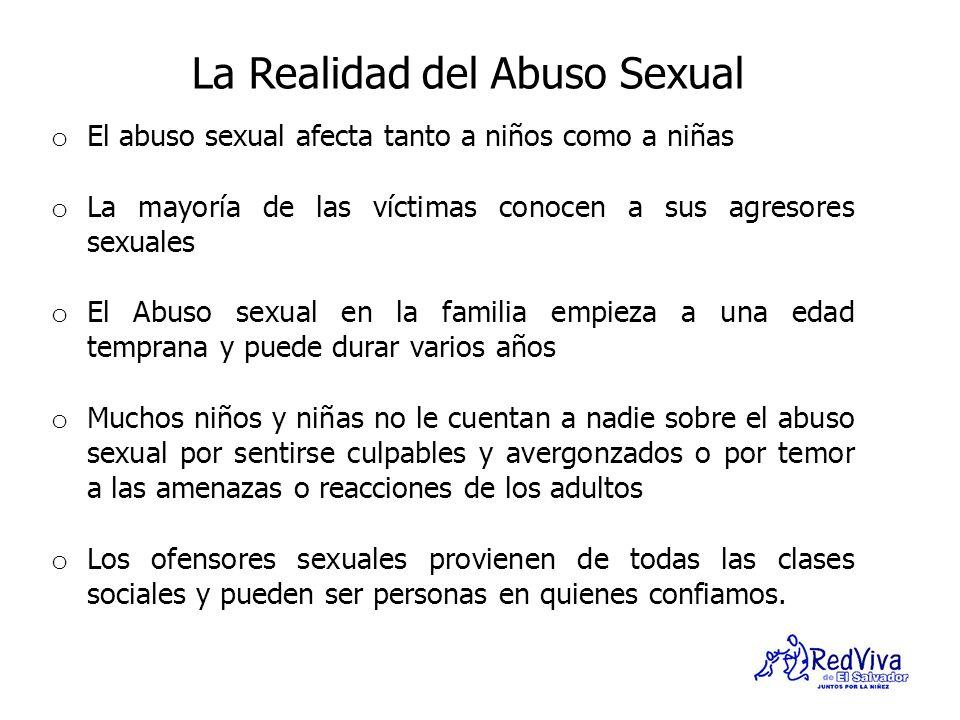 La Realidad del Abuso Sexual o El abuso sexual afecta tanto a niños como a niñas o La mayoría de las víctimas conocen a sus agresores sexuales o El Ab