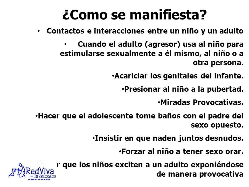 Contactos e interacciones entre un niño y un adulto Cuando el adulto (agresor) usa al niño para estimularse sexualmente a él mismo, al niño o a otra p