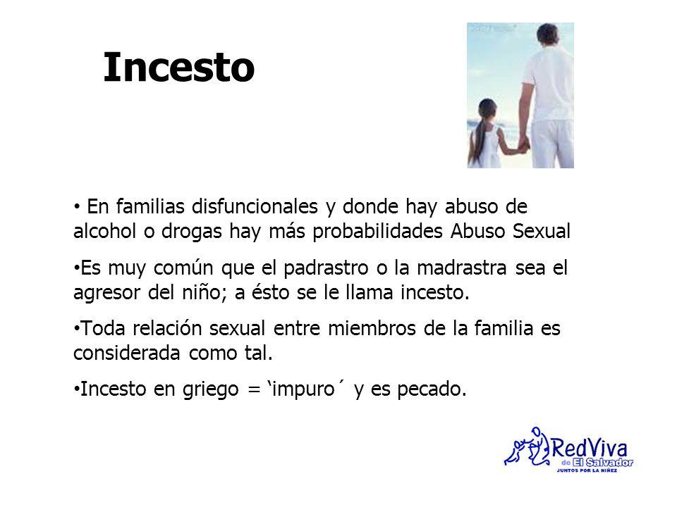 Incesto En familias disfuncionales y donde hay abuso de alcohol o drogas hay más probabilidades Abuso Sexual Es muy común que el padrastro o la madras