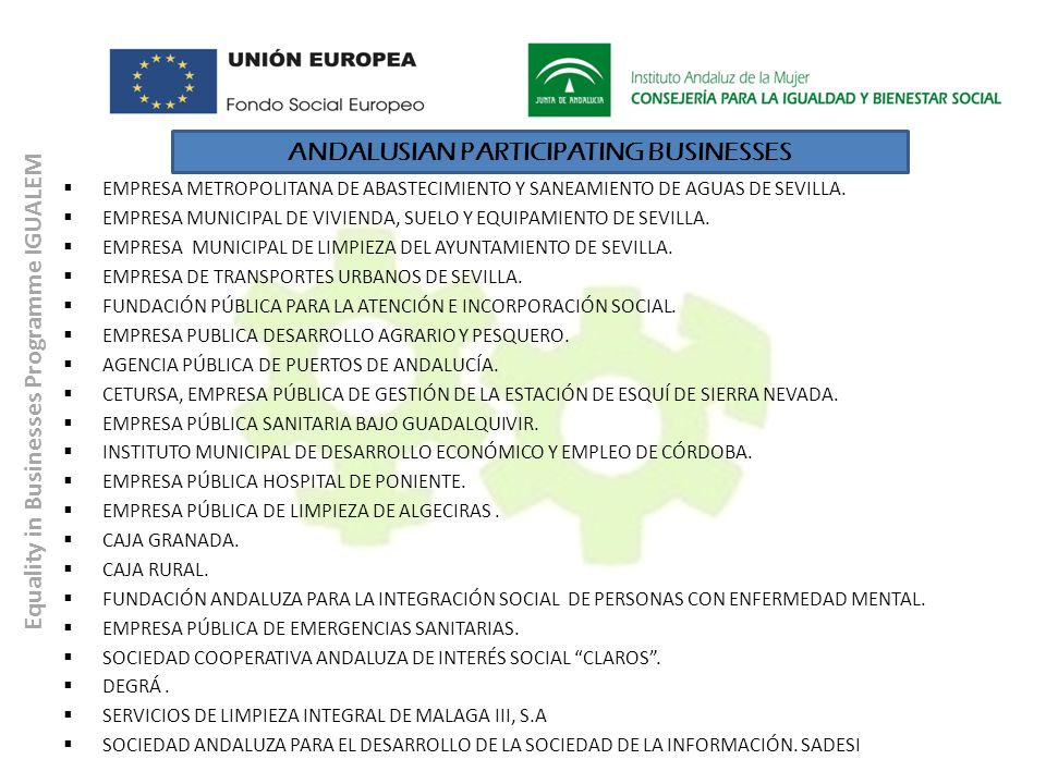 Programa Igualdad en las Empresas IGUALEM Equality in Businesses Programme IGUALEM ANDALUSIAN PARTICIPATING BUSINESSES EMPRESA METROPOLITANA DE ABASTE