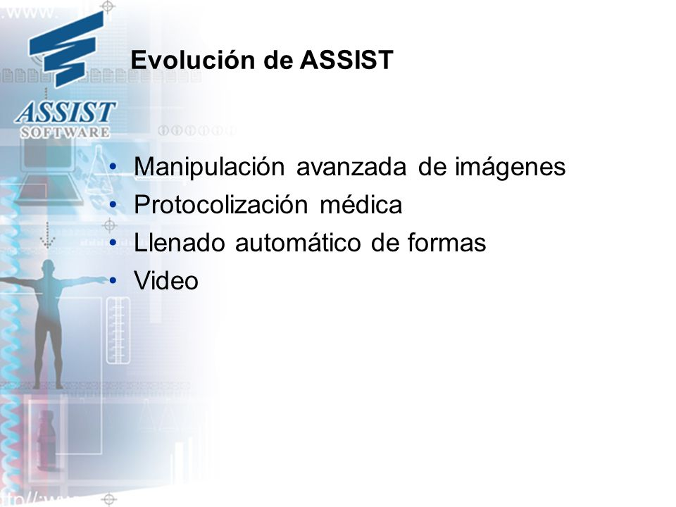 Evolución de ASSIST Manipulación avanzada de imágenes Protocolización médica Llenado automático de formas Video
