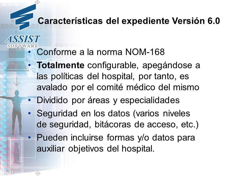 Características del expediente Versión 6.0 Conforme a la norma NOM-168 Totalmente configurable, apegándose a las políticas del hospital, por tanto, es