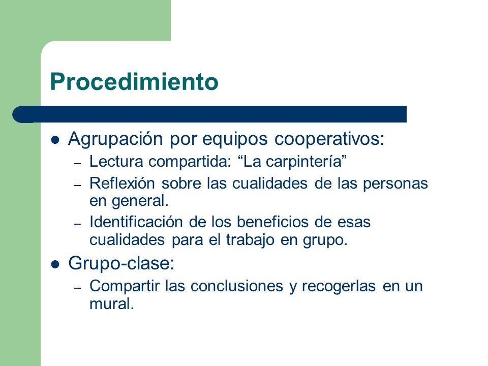 Procedimiento Agrupación por equipos cooperativos: – Lectura compartida: La carpintería – Reflexión sobre las cualidades de las personas en general. –